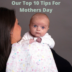 Our Top 10 Tips For Mothers Day
